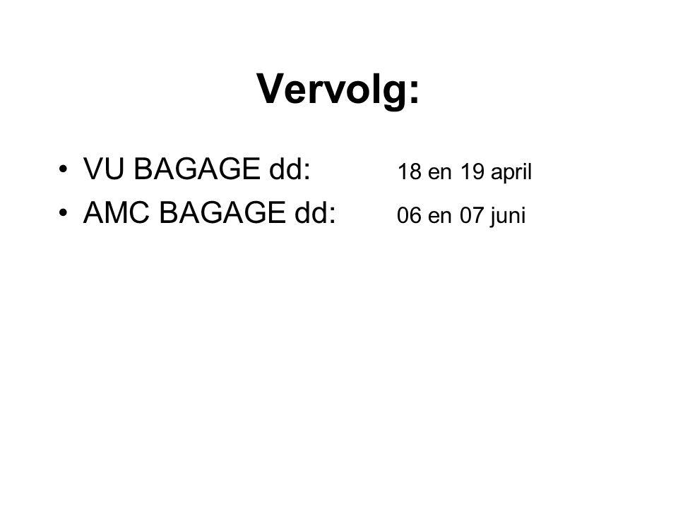 Vervolg: •VU BAGAGE dd: 18 en 19 april •AMC BAGAGE dd: 06 en 07 juni