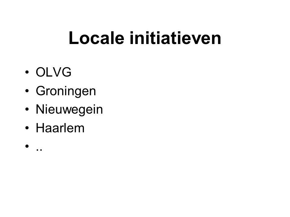 Locale initiatieven •OLVG •Groningen •Nieuwegein •Haarlem •..