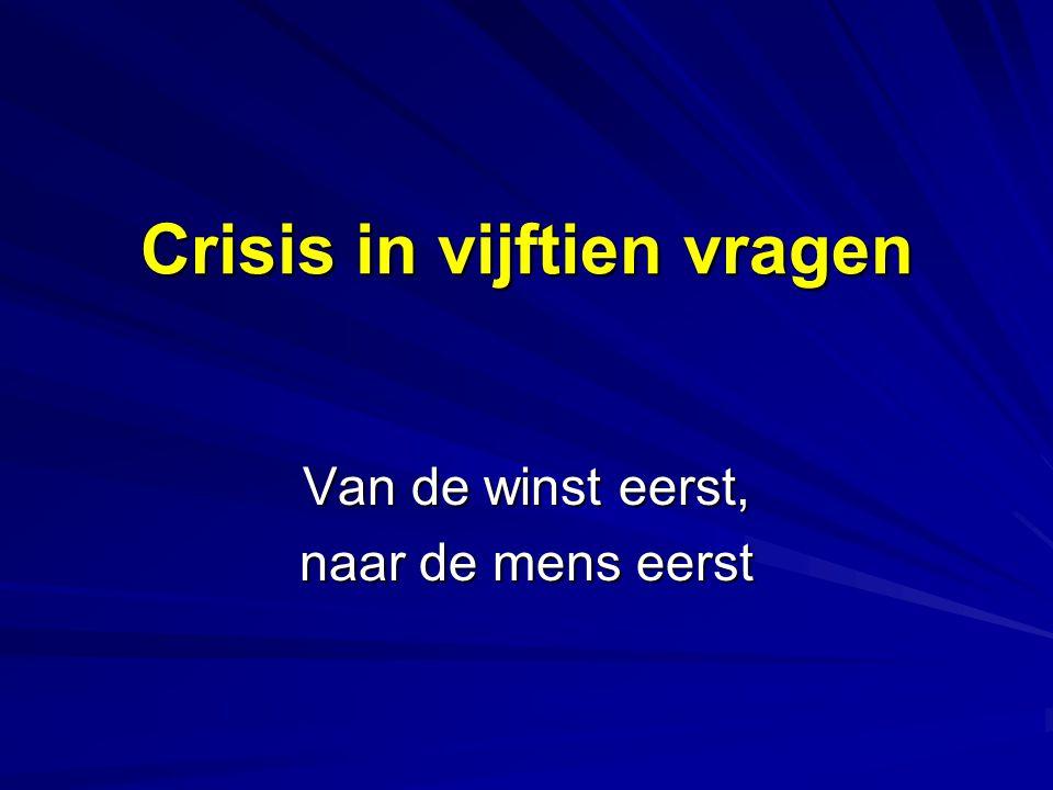 Crisis in vijftien vragen Van de winst eerst, naar de mens eerst