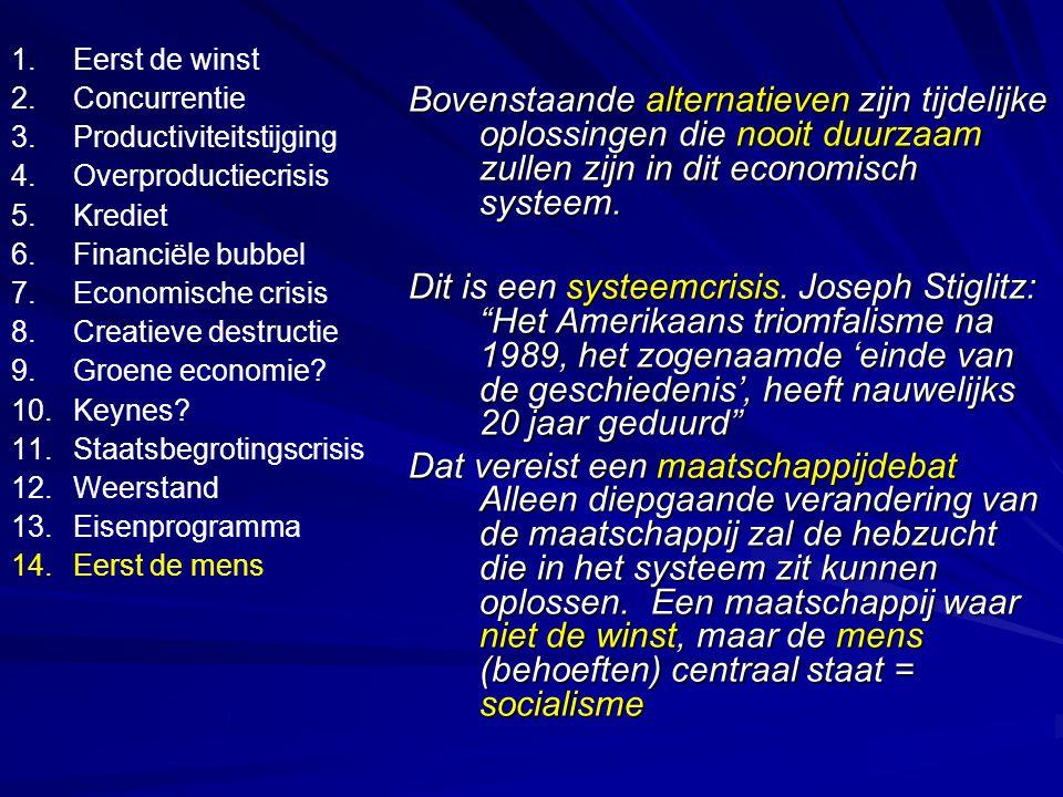 Bovenstaande alternatieven zijn tijdelijke oplossingen die nooit duurzaam zullen zijn in dit economisch systeem.