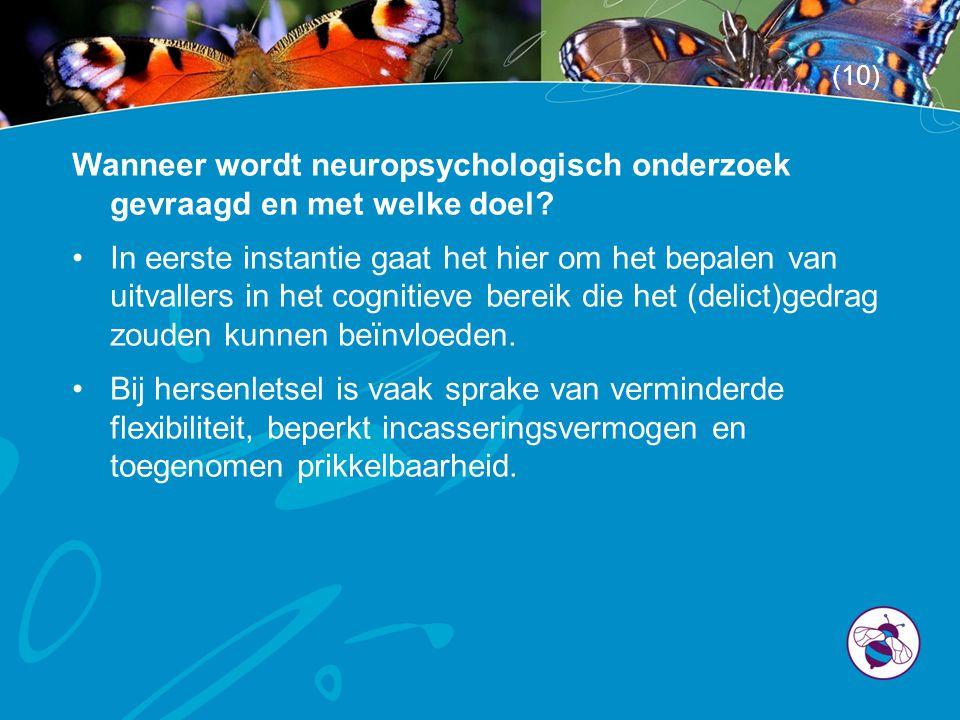 Wanneer wordt neuropsychologisch onderzoek gevraagd en met welke doel? •In eerste instantie gaat het hier om het bepalen van uitvallers in het cogniti