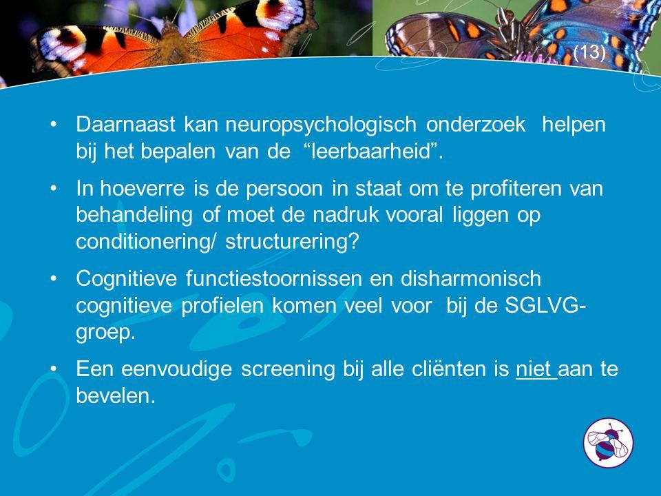 """•Daarnaast kan neuropsychologisch onderzoek helpen bij het bepalen van de """"leerbaarheid"""". •In hoeverre is de persoon in staat om te profiteren van beh"""