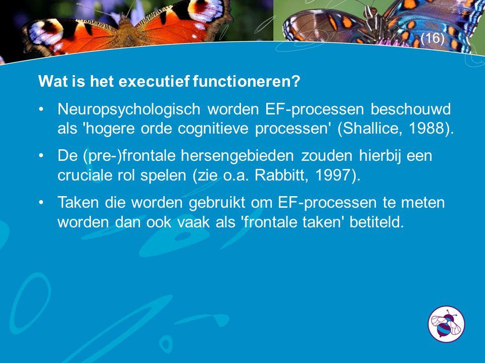 Wat is het executief functioneren? •Neuropsychologisch worden EF-processen beschouwd als 'hogere orde cognitieve processen' (Shallice, 1988). •De (pre