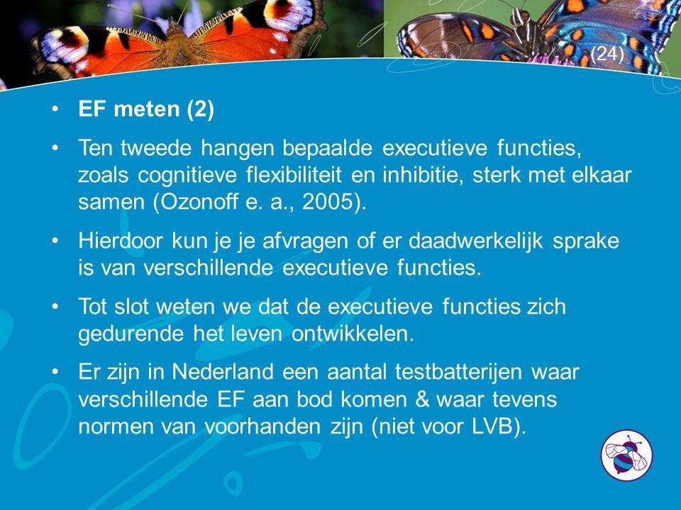 •EF meten (2) •Ten tweede hangen bepaalde executieve functies, zoals cognitieve flexibiliteit en inhibitie, sterk met elkaar samen (Ozonoff e. a., 200