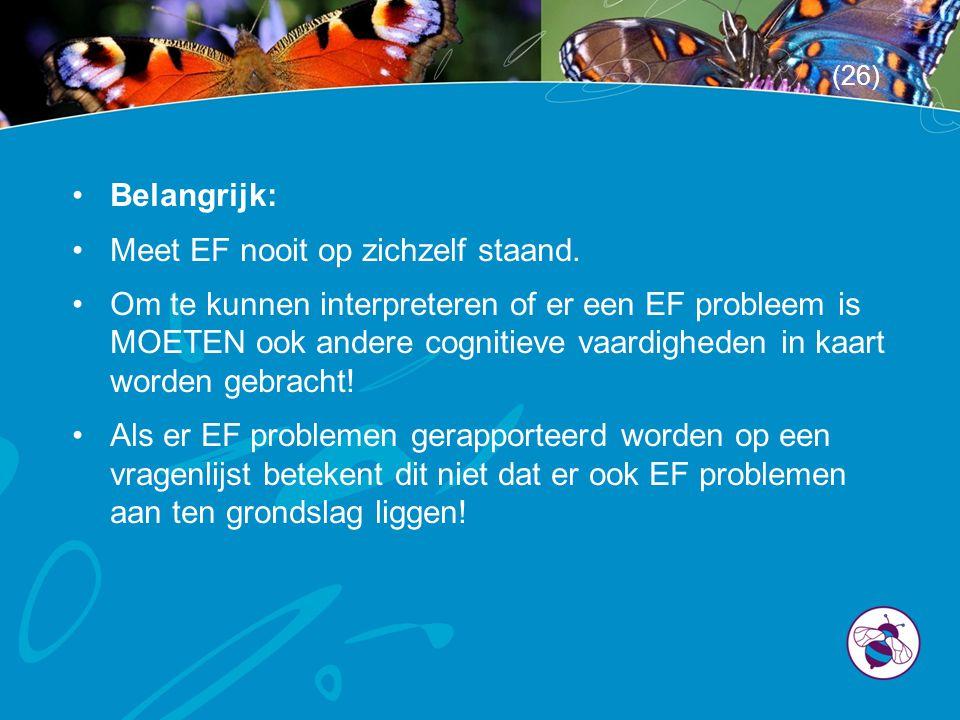 •Belangrijk: •Meet EF nooit op zichzelf staand.