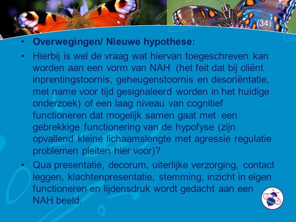 •Overwegingen/ Nieuwe hypothese: •Hierbij is wel de vraag wat hiervan toegeschreven kan worden aan een vorm van NAH (het feit dat bij cliënt inprentingstoornis, geheugenstoornis en desoriëntatie, met name voor tijd gesignaleerd worden in het huidige onderzoek) of een laag niveau van cognitief functioneren dat mogelijk samen gaat met een gebrekkige functionering van de hypofyse (zijn opvallend kleine lichaamslengte met agressie regulatie problemen pleiten hier voor).