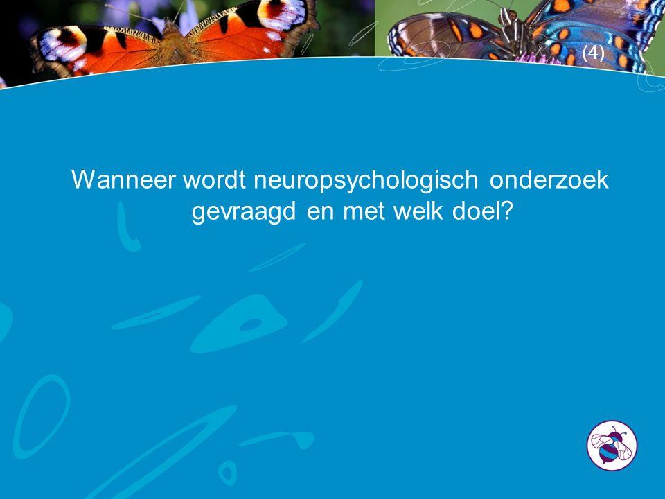 Wanneer wordt neuropsychologisch onderzoek gevraagd en met welk doel? (4)