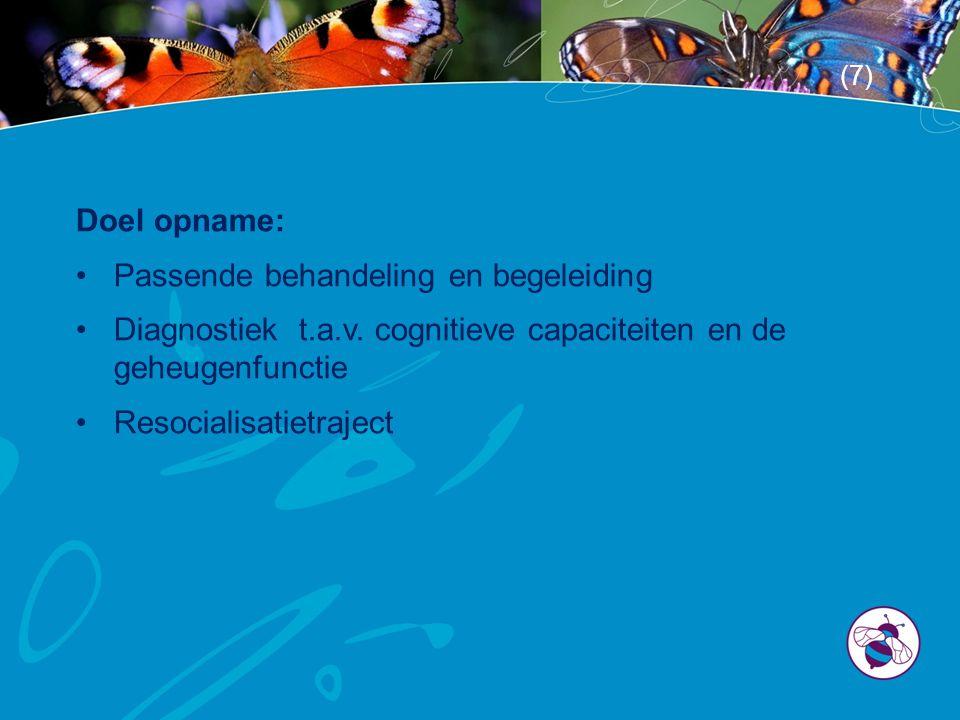 Doel opname: •Passende behandeling en begeleiding •Diagnostiek t.a.v. cognitieve capaciteiten en de geheugenfunctie •Resocialisatietraject (7)