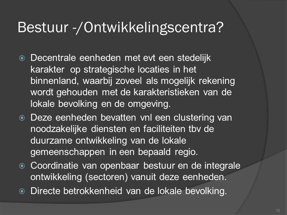 Bestuur -/Ontwikkelingscentra? 10  Decentrale eenheden met evt een stedelijk karakter op strategische locaties in het binnenland, waarbij zoveel als