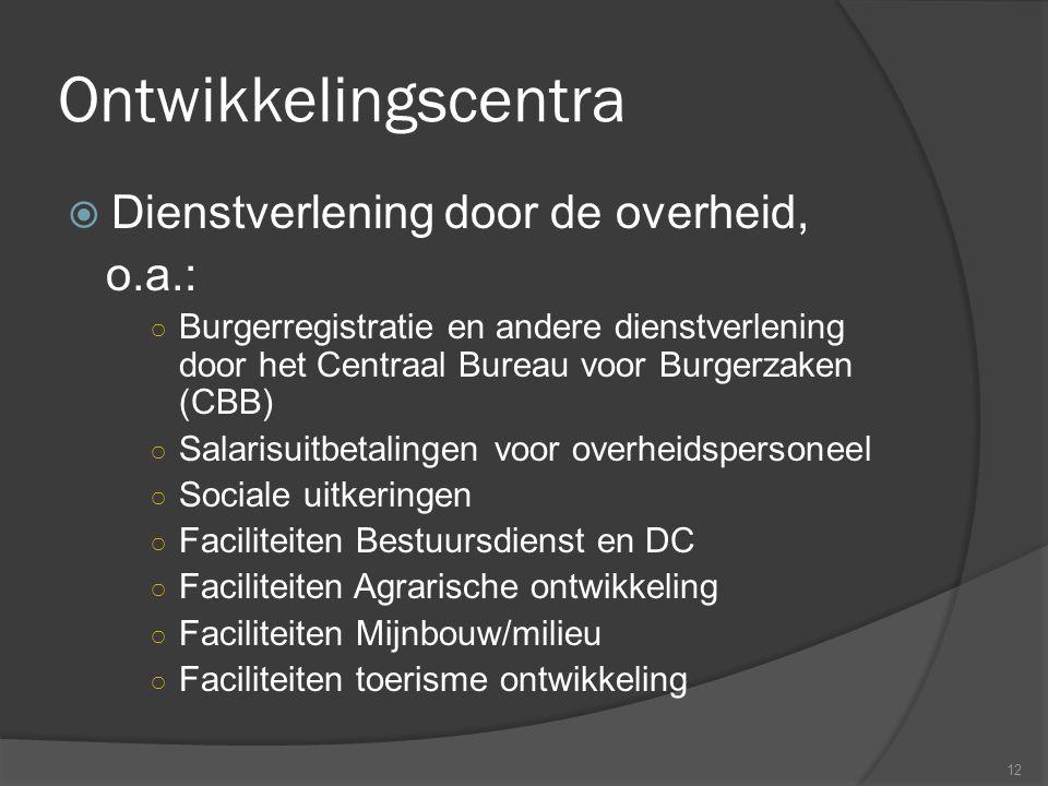 Ontwikkelingscentra  Dienstverlening door de overheid, o.a.: ○ Burgerregistratie en andere dienstverlening door het Centraal Bureau voor Burgerzaken