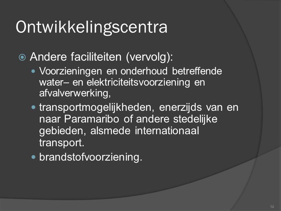 Ontwikkelingscentra  Andere faciliteiten (vervolg):  Voorzieningen en onderhoud betreffende water– en elektriciteitsvoorziening en afvalverwerking,