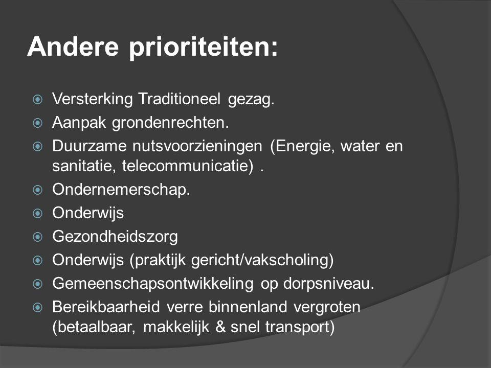 Andere prioriteiten:  Versterking Traditioneel gezag.  Aanpak grondenrechten.  Duurzame nutsvoorzieningen (Energie, water en sanitatie, telecommuni