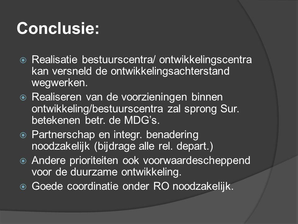 Conclusie:  Realisatie bestuurscentra/ ontwikkelingscentra kan versneld de ontwikkelingsachterstand wegwerken.  Realiseren van de voorzieningen binn
