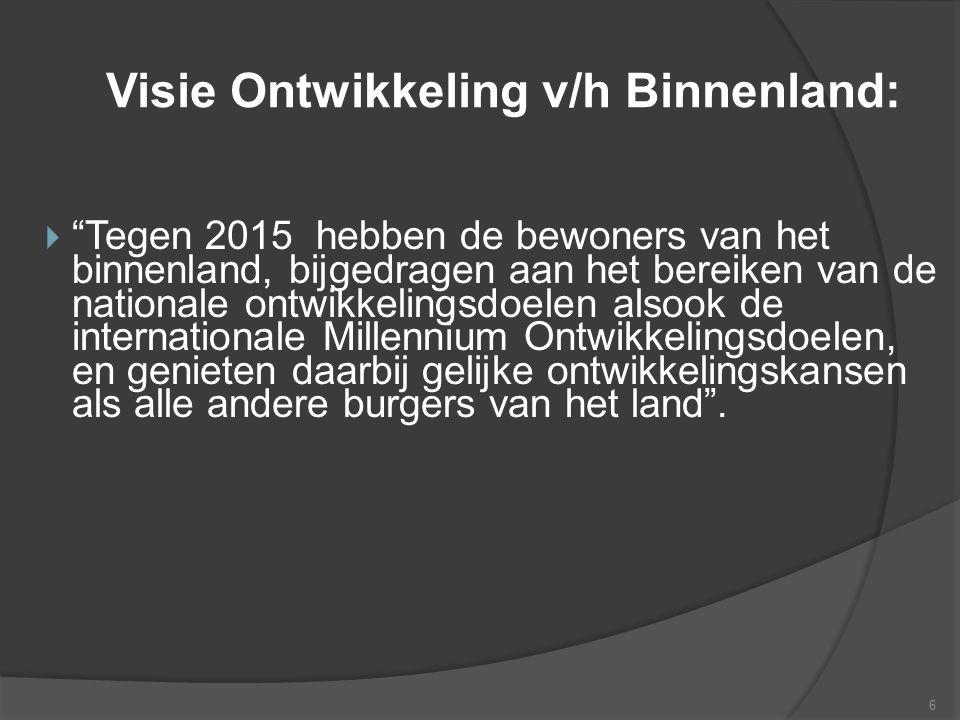 """Visie Ontwikkeling v/h Binnenland:  """"Tegen 2015 hebben de bewoners van het binnenland, bijgedragen aan het bereiken van de nationale ontwikkelingsdoe"""