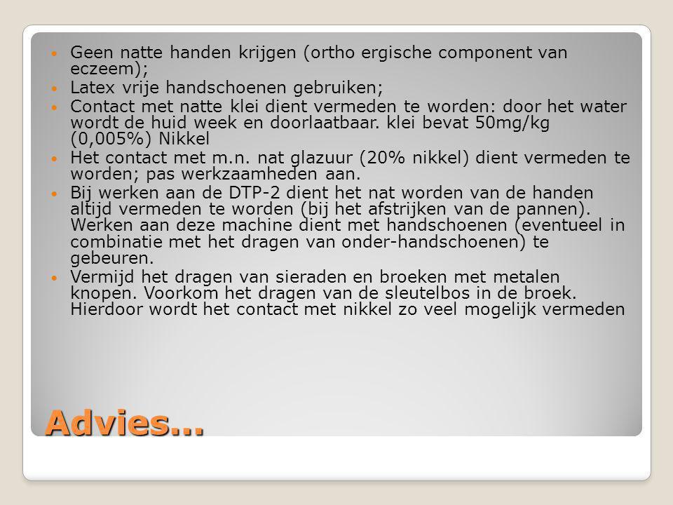 Advies...  Geen natte handen krijgen (ortho ergische component van eczeem);  Latex vrije handschoenen gebruiken;  Contact met natte klei dient verm
