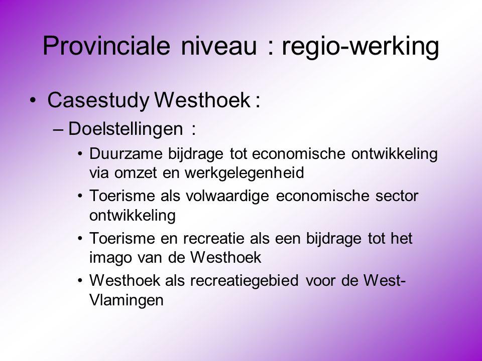 Provinciale niveau : regio-werking •Casestudy Westhoek : –Doelstellingen : •Duurzame bijdrage tot economische ontwikkeling via omzet en werkgelegenhei