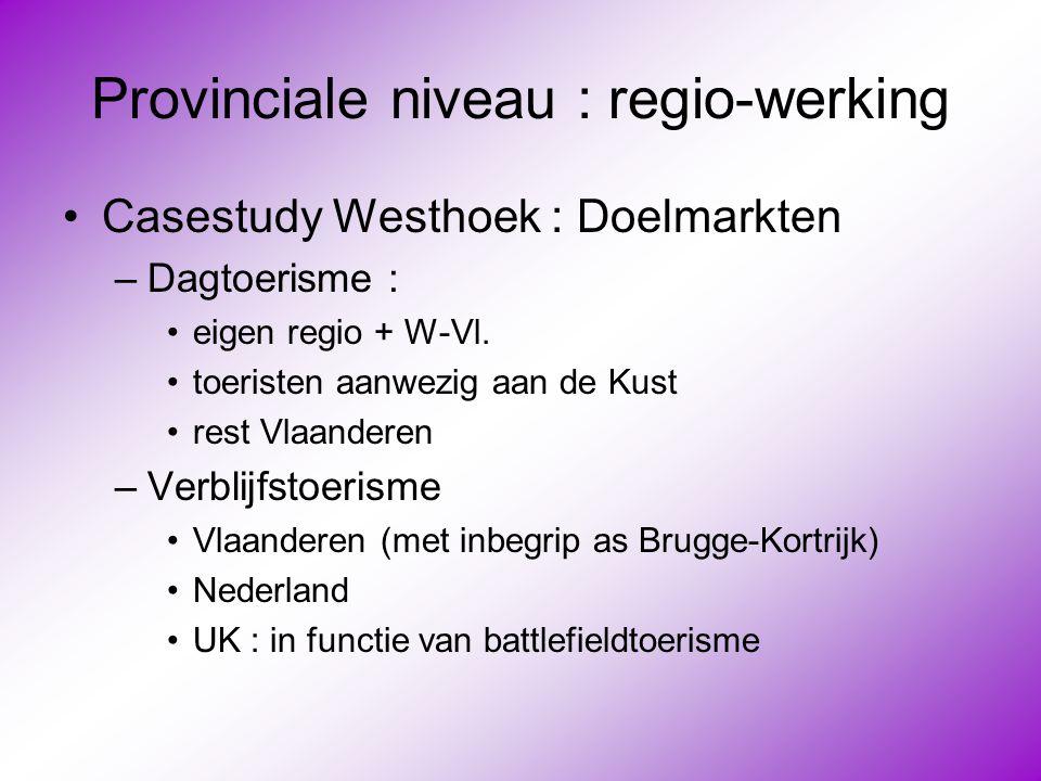 Provinciale niveau : regio-werking •Casestudy Westhoek : Doelmarkten –Dagtoerisme : •eigen regio + W-Vl. •toeristen aanwezig aan de Kust •rest Vlaande