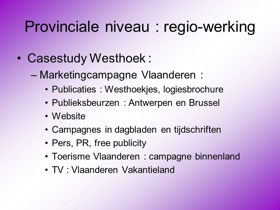 Provinciale niveau : regio-werking •Casestudy Westhoek : –Marketingcampagne Vlaanderen : •Publicaties : Westhoekjes, logiesbrochure •Publieksbeurzen :
