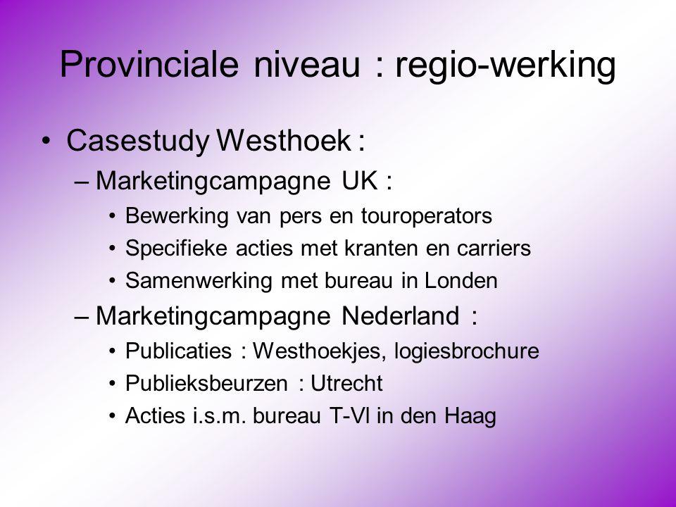 Provinciale niveau : regio-werking •Casestudy Westhoek : –Marketingcampagne UK : •Bewerking van pers en touroperators •Specifieke acties met kranten e
