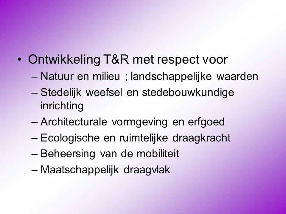 •Ontwikkeling T&R met respect voor –Natuur en milieu ; landschappelijke waarden –Stedelijk weefsel en stedebouwkundige inrichting –Architecturale vorm