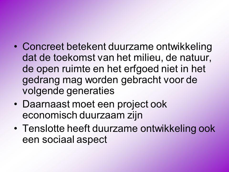 •Concreet betekent duurzame ontwikkeling dat de toekomst van het milieu, de natuur, de open ruimte en het erfgoed niet in het gedrang mag worden gebra