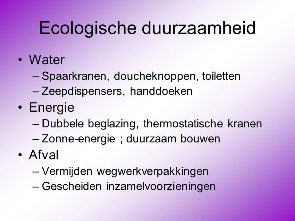 Ecologische duurzaamheid •Water –Spaarkranen, doucheknoppen, toiletten –Zeepdispensers, handdoeken •Energie –Dubbele beglazing, thermostatische kranen