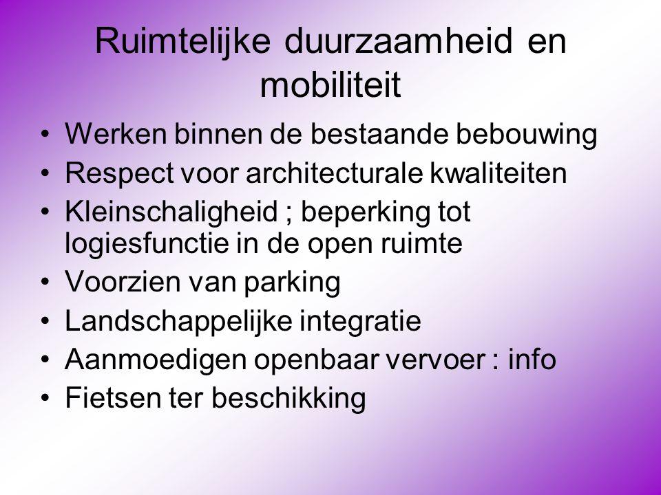 Ruimtelijke duurzaamheid en mobiliteit •Werken binnen de bestaande bebouwing •Respect voor architecturale kwaliteiten •Kleinschaligheid ; beperking to