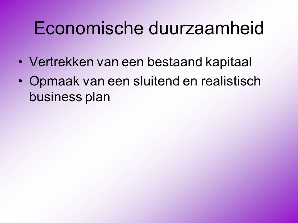 Economische duurzaamheid •Vertrekken van een bestaand kapitaal •Opmaak van een sluitend en realistisch business plan