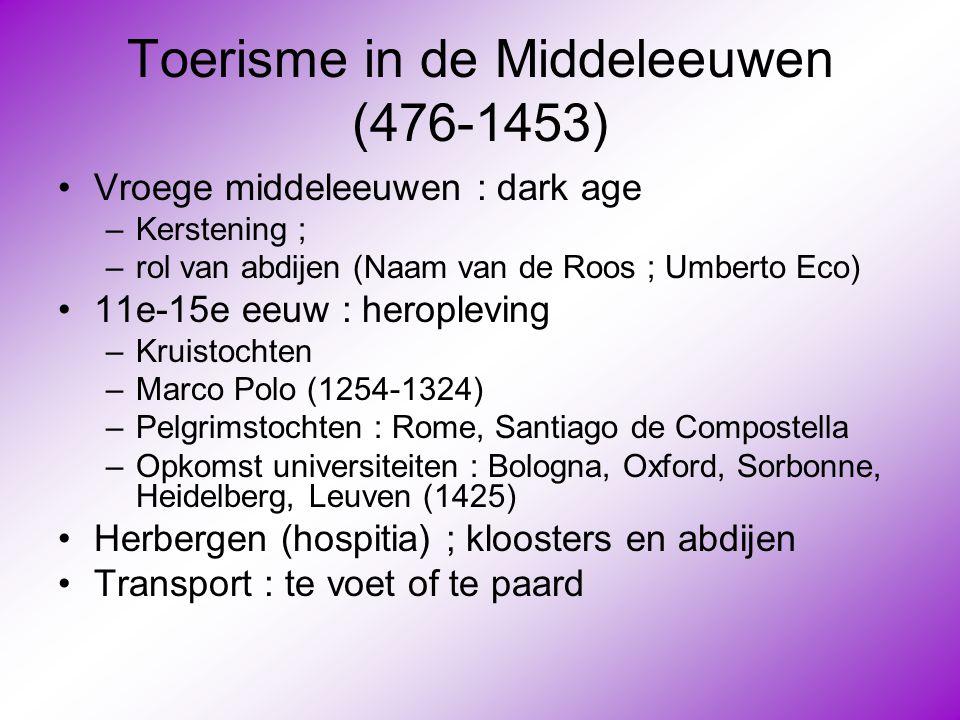 Toerisme in de Middeleeuwen (476-1453) •Vroege middeleeuwen : dark age –Kerstening ; –rol van abdijen (Naam van de Roos ; Umberto Eco) •11e-15e eeuw :