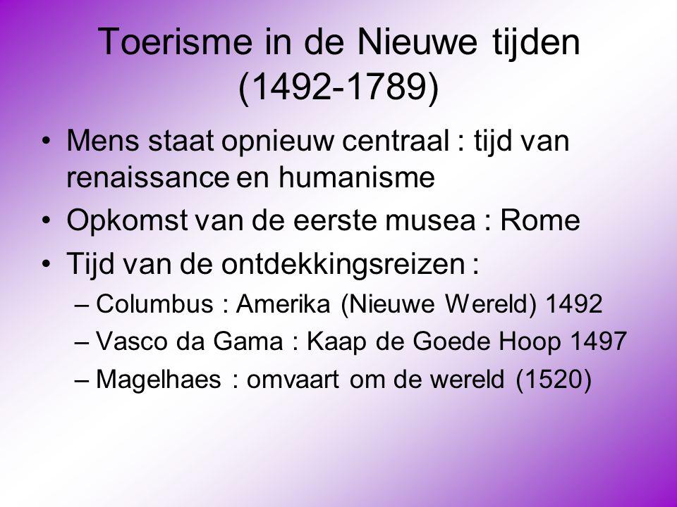 Toerisme in de Nieuwe tijden (1492-1789) •Mens staat opnieuw centraal : tijd van renaissance en humanisme •Opkomst van de eerste musea : Rome •Tijd va