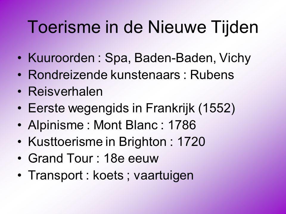Toerisme in de Nieuwe Tijden •Kuuroorden : Spa, Baden-Baden, Vichy •Rondreizende kunstenaars : Rubens •Reisverhalen •Eerste wegengids in Frankrijk (15