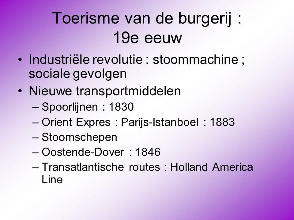Toerisme van de burgerij : 19e eeuw •Industriële revolutie : stoommachine ; sociale gevolgen •Nieuwe transportmiddelen –Spoorlijnen : 1830 –Orient Exp