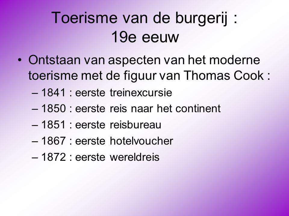 Toerisme van de burgerij : 19e eeuw •Ontstaan van aspecten van het moderne toerisme met de figuur van Thomas Cook : –1841 : eerste treinexcursie –1850
