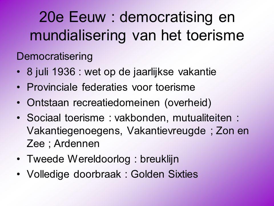 20e Eeuw : democratising en mundialisering van het toerisme Democratisering •8 juli 1936 : wet op de jaarlijkse vakantie •Provinciale federaties voor