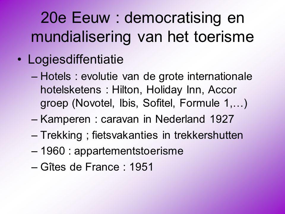 20e Eeuw : democratising en mundialisering van het toerisme •Logiesdiffentiatie –Hotels : evolutie van de grote internationale hotelsketens : Hilton,