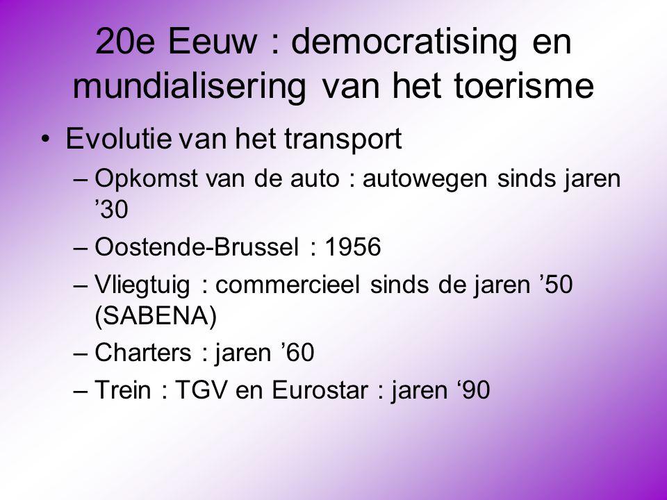 20e Eeuw : democratising en mundialisering van het toerisme •Evolutie van het transport –Opkomst van de auto : autowegen sinds jaren '30 –Oostende-Bru