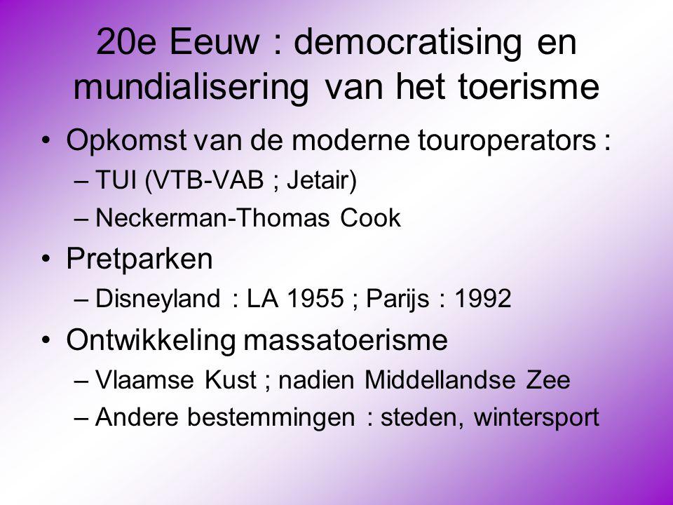 20e Eeuw : democratising en mundialisering van het toerisme •Opkomst van de moderne touroperators : –TUI (VTB-VAB ; Jetair) –Neckerman-Thomas Cook •Pr