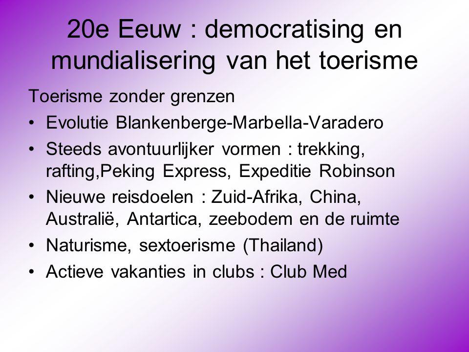 20e Eeuw : democratising en mundialisering van het toerisme Toerisme zonder grenzen •Evolutie Blankenberge-Marbella-Varadero •Steeds avontuurlijker vo