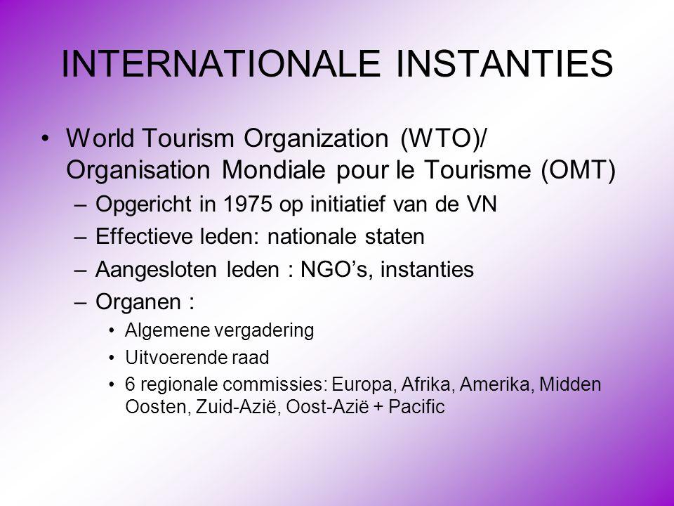 INTERNATIONALE INSTANTIES •World Tourism Organization (WTO)/ Organisation Mondiale pour le Tourisme (OMT) –Opgericht in 1975 op initiatief van de VN –