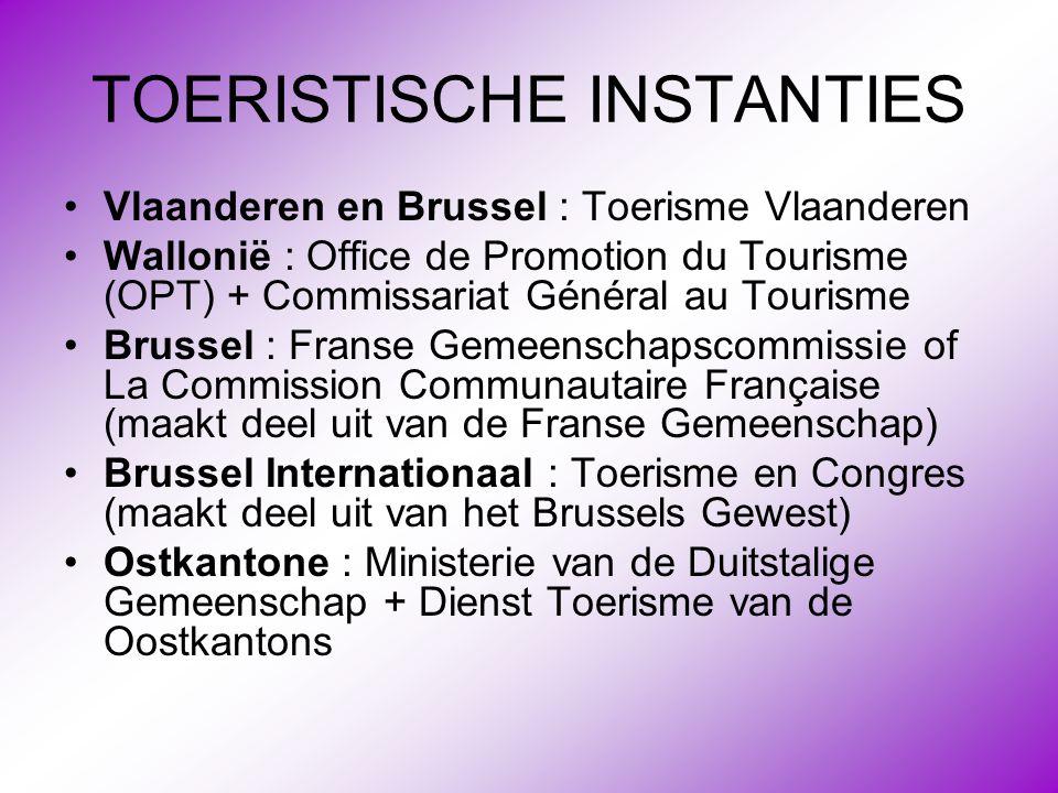 TOERISTISCHE INSTANTIES •Vlaanderen en Brussel : Toerisme Vlaanderen •Wallonië : Office de Promotion du Tourisme (OPT) + Commissariat Général au Touri
