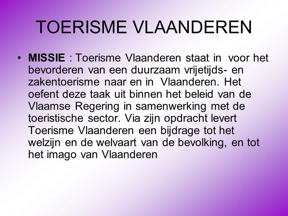 TOERISME VLAANDEREN •MISSIE : Toerisme Vlaanderen staat in voor het bevorderen van een duurzaam vrijetijds- en zakentoerisme naar en in Vlaanderen. He