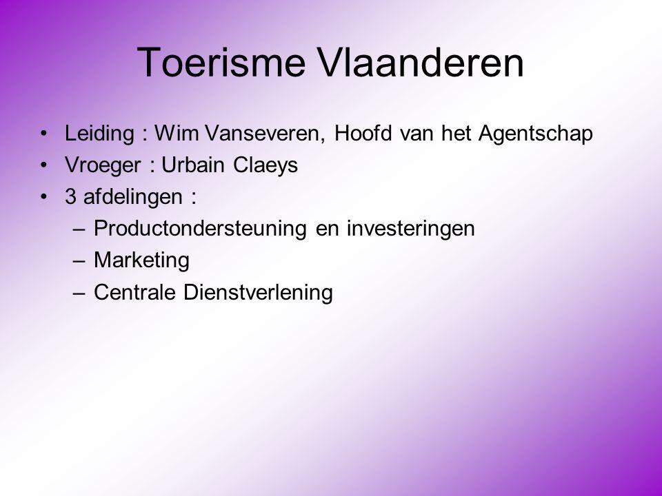 Toerisme Vlaanderen •Leiding : Wim Vanseveren, Hoofd van het Agentschap •Vroeger : Urbain Claeys •3 afdelingen : –Productondersteuning en investeringe