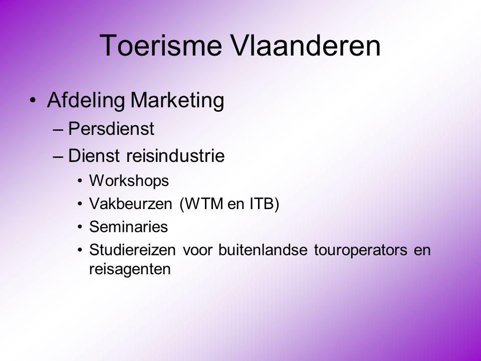 Toerisme Vlaanderen •Afdeling Marketing –Persdienst –Dienst reisindustrie •Workshops •Vakbeurzen (WTM en ITB) •Seminaries •Studiereizen voor buitenlan