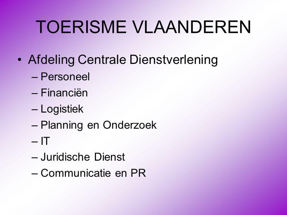 TOERISME VLAANDEREN •Afdeling Centrale Dienstverlening –Personeel –Financiën –Logistiek –Planning en Onderzoek –IT –Juridische Dienst –Communicatie en