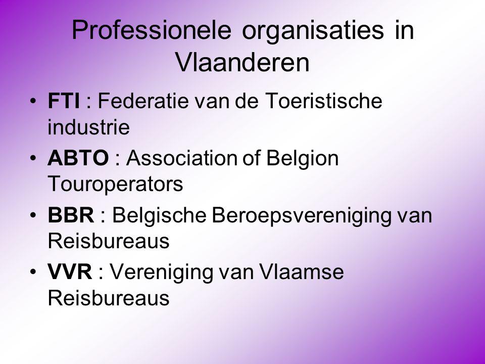 Professionele organisaties in Vlaanderen •FTI : Federatie van de Toeristische industrie •ABTO : Association of Belgion Touroperators •BBR : Belgische