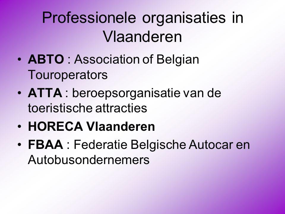Professionele organisaties in Vlaanderen •ABTO : Association of Belgian Touroperators •ATTA : beroepsorganisatie van de toeristische attracties •HOREC