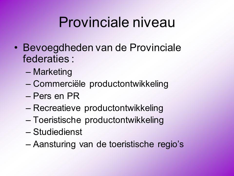 Provinciale niveau •Bevoegdheden van de Provinciale federaties : –Marketing –Commerciële productontwikkeling –Pers en PR –Recreatieve productontwikkel
