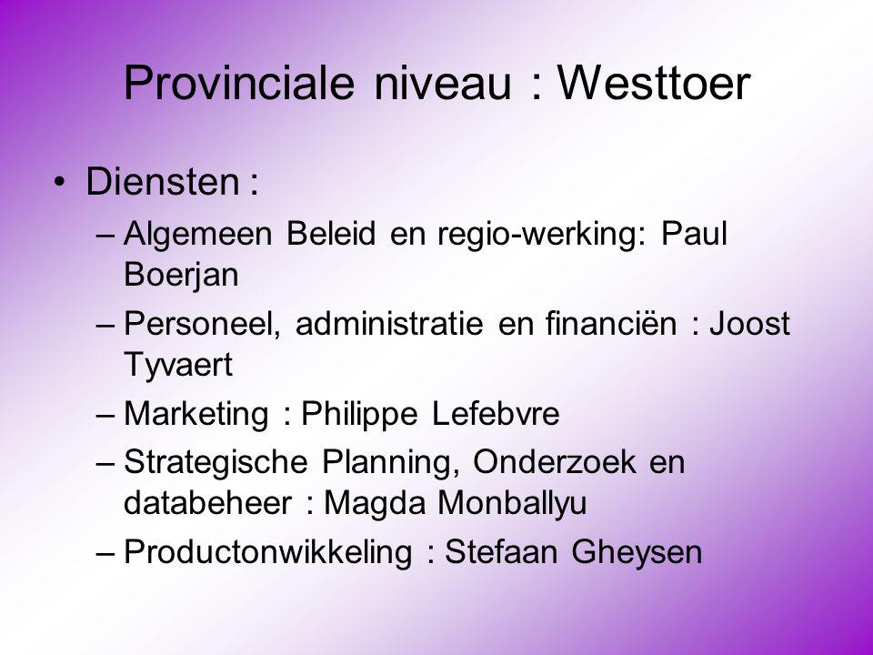 Provinciale niveau : Westtoer •Diensten : –Algemeen Beleid en regio-werking: Paul Boerjan –Personeel, administratie en financiën : Joost Tyvaert –Mark