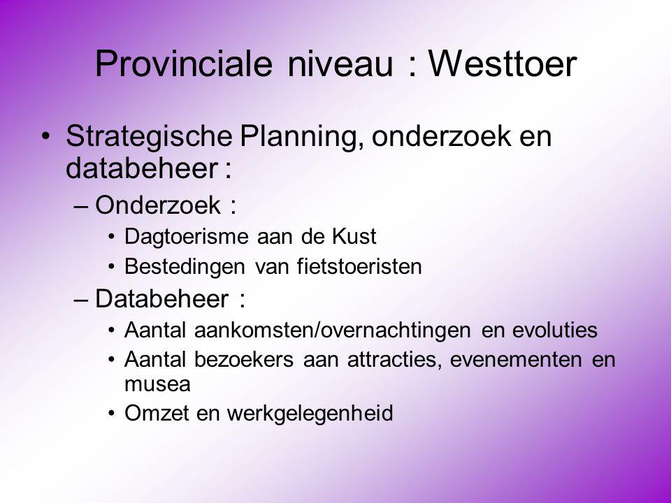 Provinciale niveau : Westtoer •Strategische Planning, onderzoek en databeheer : –Onderzoek : •Dagtoerisme aan de Kust •Bestedingen van fietstoeristen