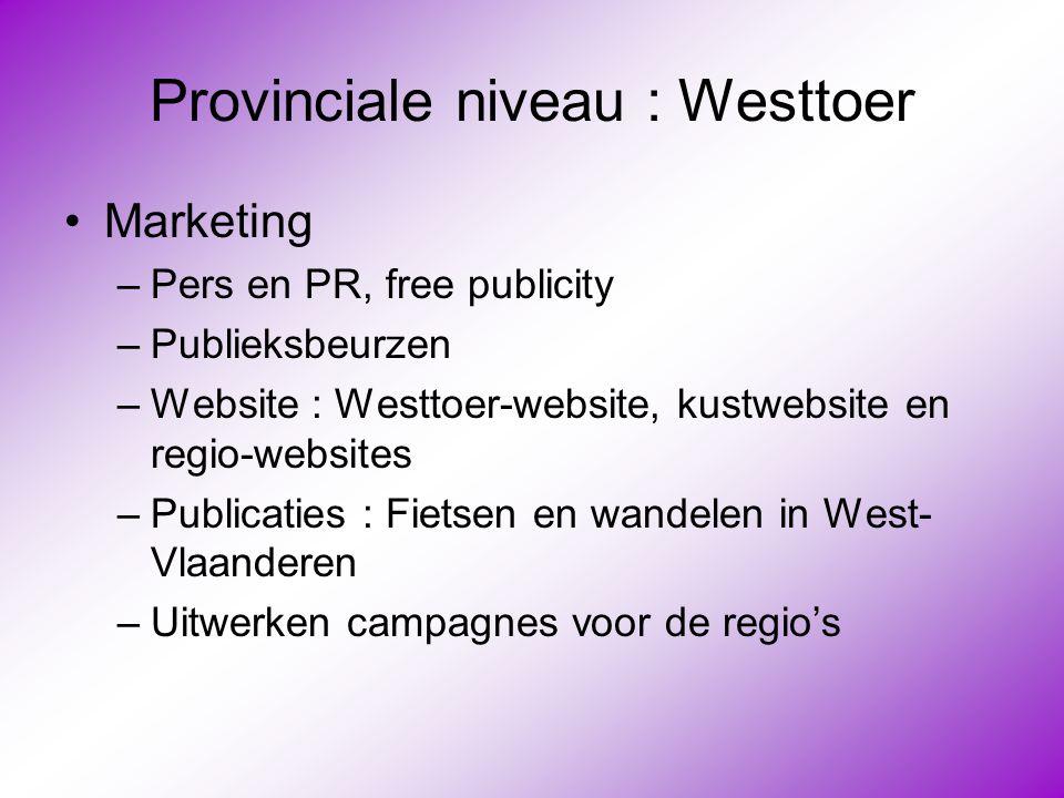 Provinciale niveau : Westtoer •Marketing –Pers en PR, free publicity –Publieksbeurzen –Website : Westtoer-website, kustwebsite en regio-websites –Publ